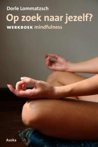 Op zoek naar jezelf? Werkboek mindfulness