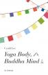 Yoga Body, Buddha Mind