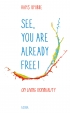 See, you are already free